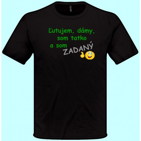 Tričká s potlačou - Ľutujem dámy som tatko a som zadaný (pánske tričko)