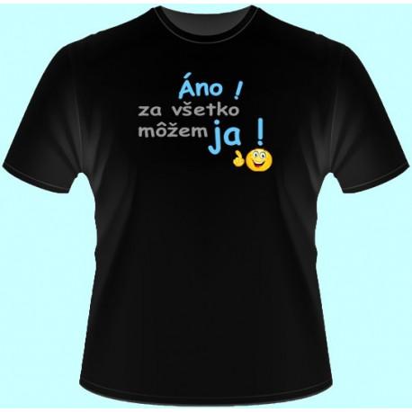 Tričká s potlačou - Áno za všetko môžem ja (dámske tričko)