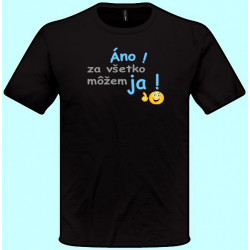 Tričká s potlačou - Áno za všetko môžem ja (pánske tričko)