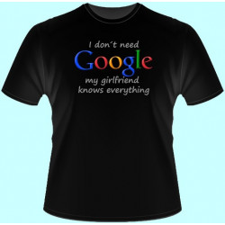 Tričká s potlačou - I dont need google my girlfriend knows everything (dámske tričko)