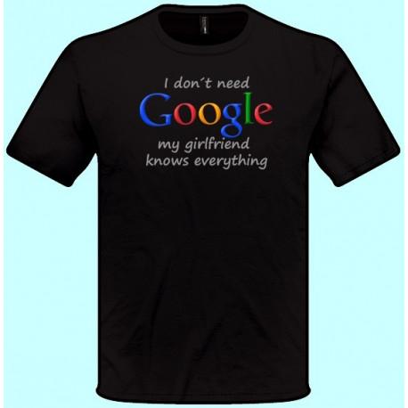 Tričká s potlačou - I dont need google my girlfriend knows everything (pánske tričko)