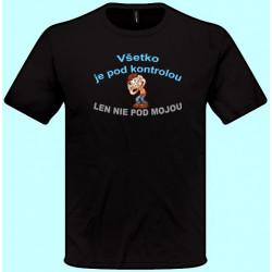 Tričká s potlačou - Všetko je pod kontrolou len nie pod mojou (pánske tričko)
