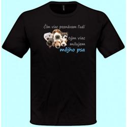 Tričká s potlačou zvierat - Čím viac poznávam ľudí tým viac milujem svojho psa (pánske tričko)