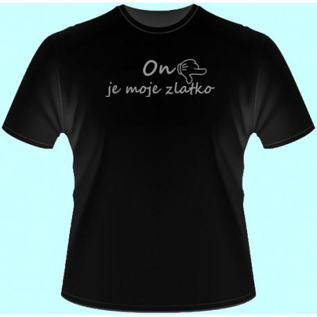 Tričko s potlačou - On je moje zlatko (dámske tričko)