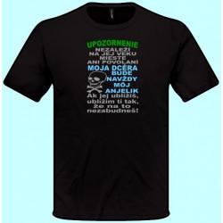 Tričká s potlačou - Upozornenie Moja dcéra bude navždy môj anjelik (pánske tričko)