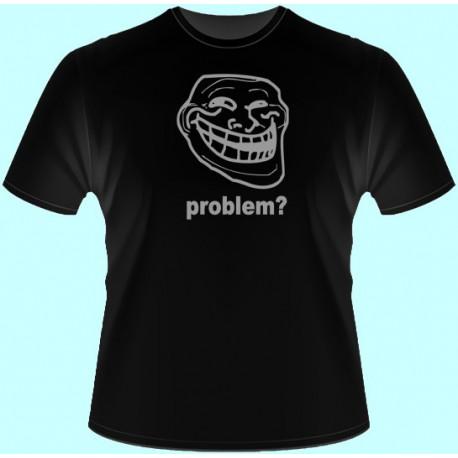 Vtipné tričká - Problem? (dámske tričko)