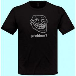 Vtipné tričká - Problem? (pánske tričko)