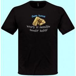 Tričká s potlačou - Som luxus, ktorý si nemôže dovoliť každý (pánske tričko)