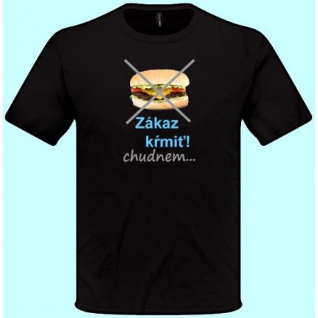 Tričká s potlačou - Zákaz kŕmiť! Chudnem... (pánske tričko)