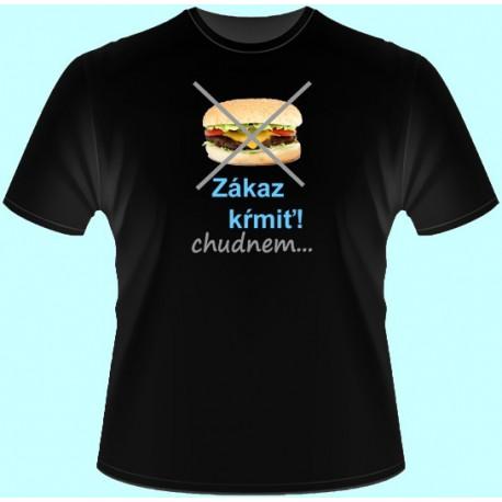 Tričká s potlačou - Zákaz kŕmiť! Chudnem... (dámske tričko)