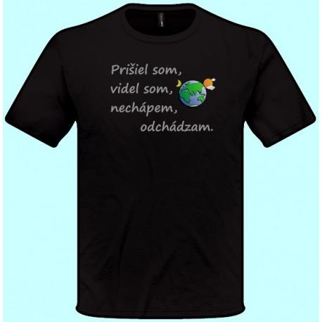 Tričká s potlačou - Prišiel som videl som nechápem odchádzam (pánske tričko)