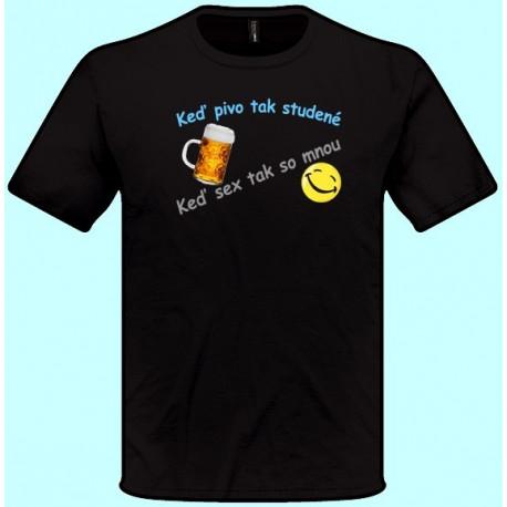 Tričká s potlačou - Keď pivo tak studené keď sex tak so mnou (pánske tričko)