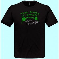 Tričká s potlačou - Toto tričko mi prináša šťastie tak to rešpektujte (pánske tričko)