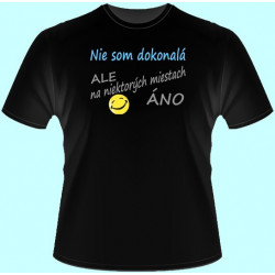 Tričká s potlačou - Nie som dokonalá ale na niekotrých miestach áno (dámske tričko)
