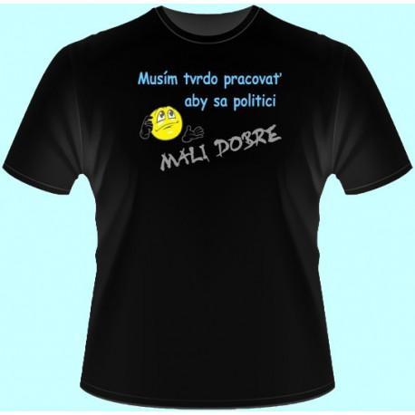 Tričká s potlačou - Musím tvrdo pracovať aby sa politici mali dobre (dámske tričko)