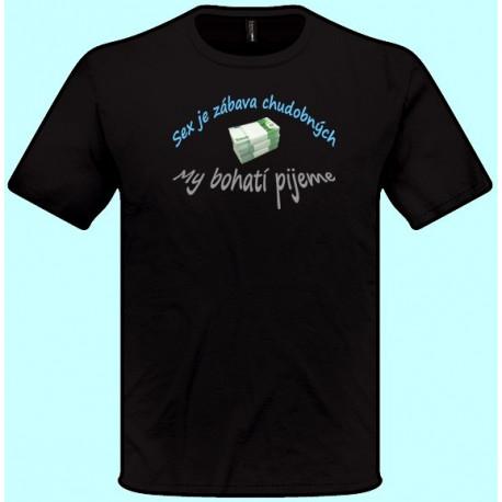Tričká s potlačou - Sex je zábava chudobných my bohatí pijeme (pánske tričko)