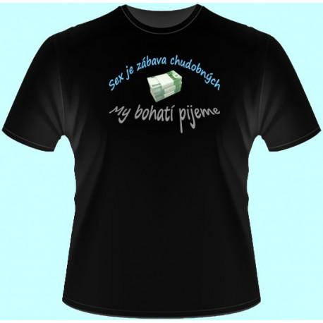 Tričká s potlačou - Sex je zábava chudobných my bohatí pijeme (dámske tričko)