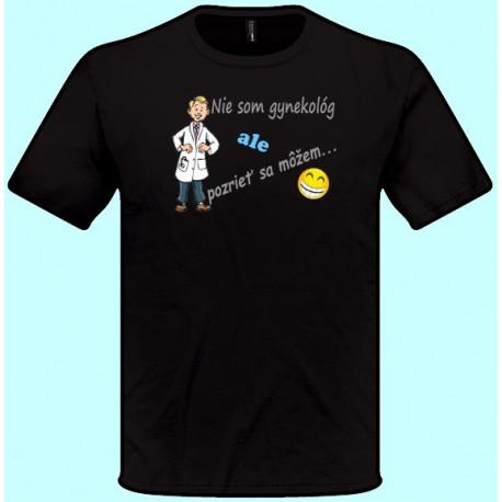 Tričká s potlačou - Nie som gynekológ ale pozrieť sa môžem (pánske tričko)