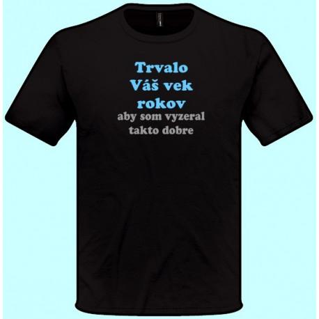 Tričká s potlačou - Trvalo Váš vek rokov aby som vyzeral takto dobre (pánske tričko)