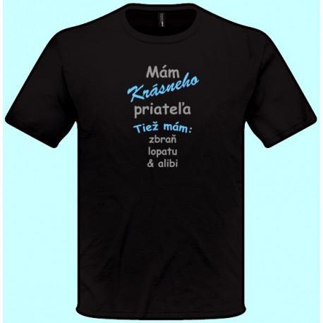 Tričká s potlačou - Mám krásneho priateľa Tiež mám zbraň lopatu a alibi (pánske tričko)