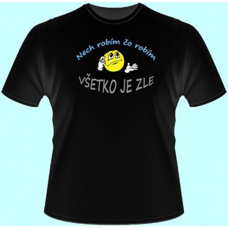 Tričká s potlačou - Nech robím čo robím všetko je zle (dámske tričko)