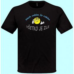 Tričko - Nech robím čo robím všetko je zle