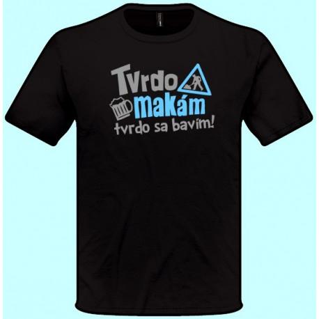 Tričká s potlačou - Tvrdo makám tvrdo sa bavím (pánske tričko)