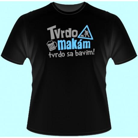 Tričká s potlačou - Tvrdo makám tvrdo sa bavím (dámske tričko)