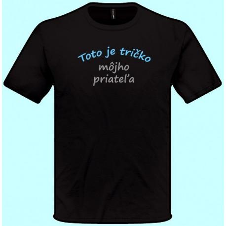 Tričká s potlačou - Toto je tričko môjho priateľa (pánske tričko)