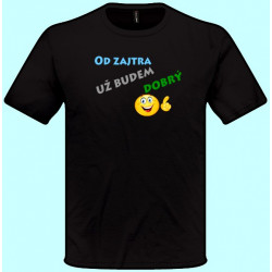 Tričká s potlačou - Od zajtra už budem dobrý (pánske tričko)