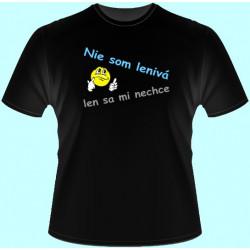 Tričká s potlačou - Nie som lenivá len sa mi nechce (dámske tričko)