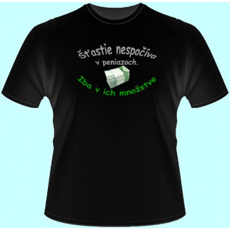 Tričká s potlačou - Šťastie nespočíva v peniazoch. Iba v ich množstve (dámske tričko)