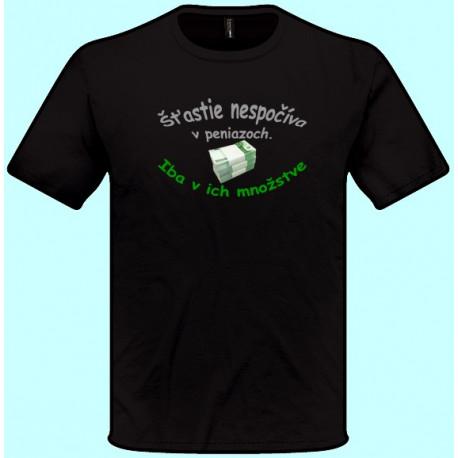 Tričká s potlačou - Šťastie nespočíva v peniazoch. Iba v ich množstve (pánske tričko)