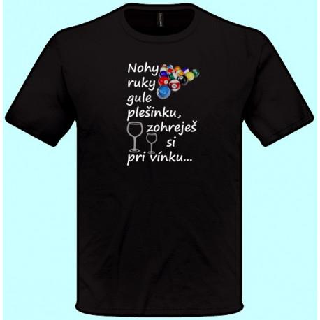 Tričká s potlačou - Nohy ruky gule plešinku zohreješ si pri vínku (pánske tričko)