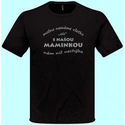 Tričká s potlačou - S našou maminkou nám nič nechýba (pánske tričko)