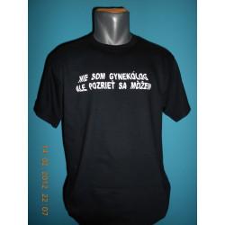 Tričká s nápismi - Nie som gynekológ ale pozrieť sa môžem