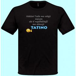 Tričká s potlačou - Oslovujú ma Tatino (pánske tričko)