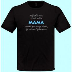 Tričká s potlačou - Najlepšia vec ktorú môže mama urobiť (pánske tričko)