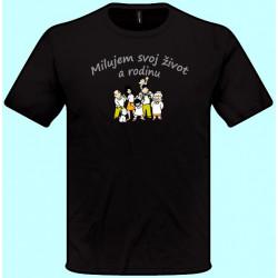 Tričká s potlačou - Milujem svoj život a rodinu (pánske tričko)