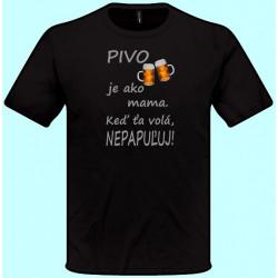 Tričká s potlačou - Pivo je ako mama Keď ťa volá nepapuľuj (pánske tričko)