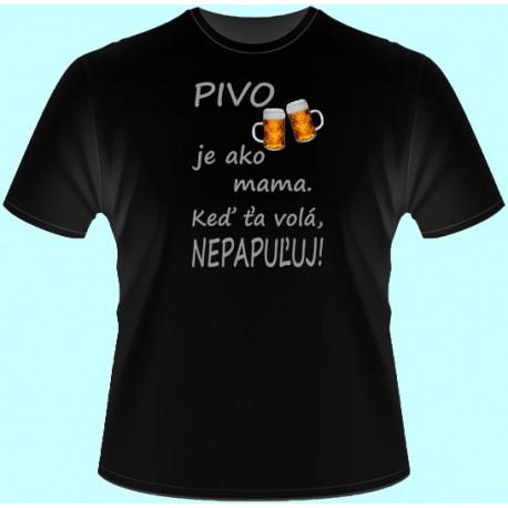 Tričká s potlačou - Pivo je ako mama Keď ťa volá nepapuľuj (dámske tričko)