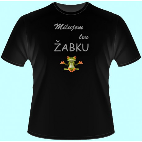Tričká s potlačou - Milujem len žabku 1 (dámske tričko)