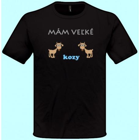 Tričká s potlačou - Mám veľké kozy (pánske tričko)