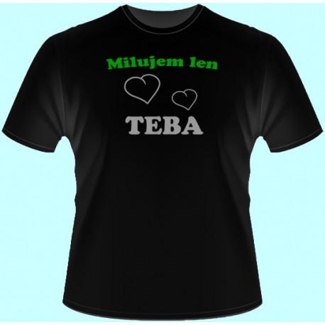 Tričká s potlačou - Milujem len teba (dámske tričko)