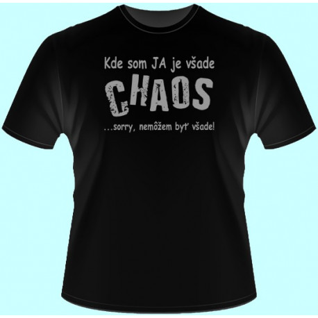 Tričká s potlačou - Kde som ja je všade chaos (dámske tričko)