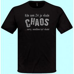 Tričká s potlačou - Kde som ja je všade chaos (pánske tričko)