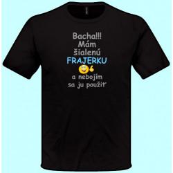 Tričká s potlačou - Bacha Mám šialenú frajerku a nebojím sa ju použiť (pánske tričko)