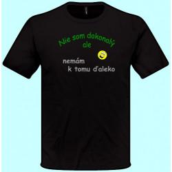 Tričká s potlačou - Nie som dokonalý ale nemám k tomu ďaleko (pánske tričko)