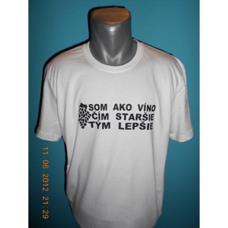 Tričká s nápismi - Som ako víno čím staršie tým lepšie