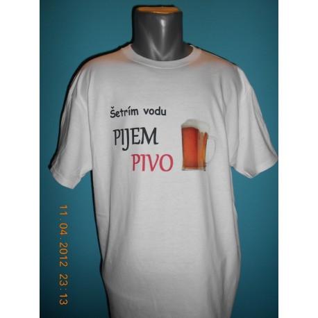 Tričká s nápismi - Šetrím vodu pijem pivo